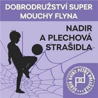 Dobrodružství Super mouchy Flyna - Nadir a plechová strašidla